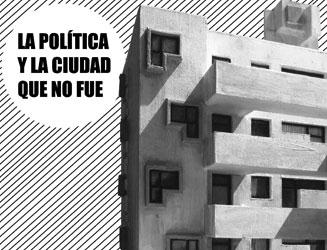 Conversaciones: La Política y la Ciudad que no fue