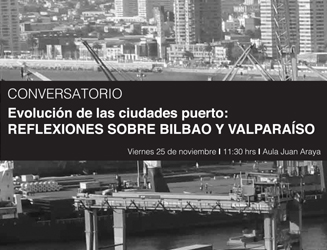 CONVERSATORIO Evolución de las ciudades puerto: REFLEXIONES SOBRE BILBAO Y VALPARAÍSO